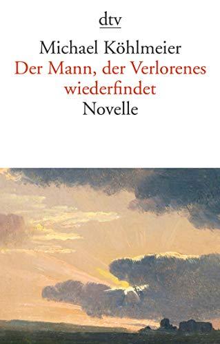 Der Mann, der Verlorenes wiederfindet: Novelle