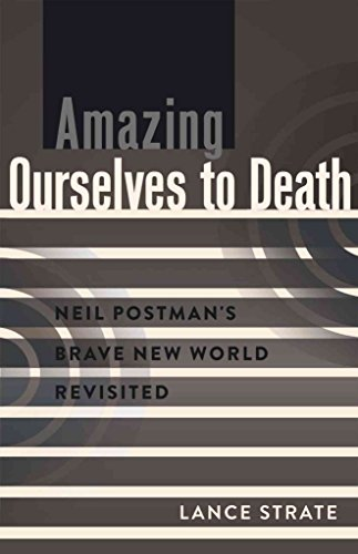 [(Amazing Ourselves to Death : Neil Postman's Brave New World Revisited)] [By (author) Lance Strate] published on (February, 2014)