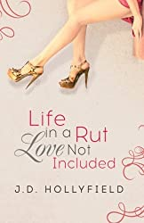 Life in a Rut, Love not Included by J.D. Hollyfield (2014-04-01)