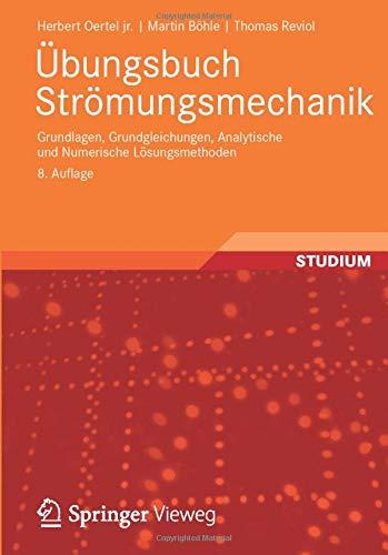Übungsbuch Strömungsmechanik: Grundlagen, Grundgleichungen, Analytische und Numerische Lösungsmethoden