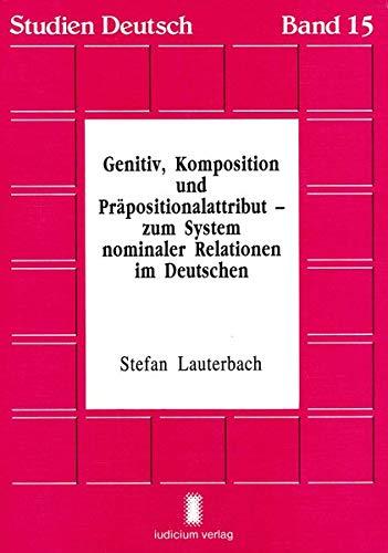 Genitiv, Komposition und Präpositionalattribut - zum System nominaler Relationen im Deutschen (Studien Deutsch)