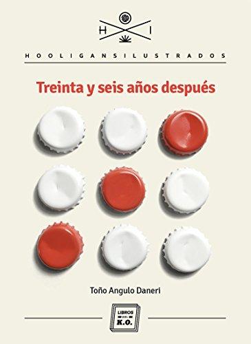 Treinta y seis años después: Crónica Latinoamericana (Hooligans Ilustrados nº 19)