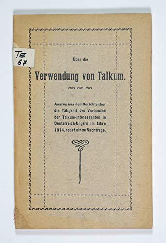Über Verwendung von Talkum. Auszug aus dem Berichte über die Tätigkeit des Verbandes der Talkum-Interessenten in Oesterreich-Ungarn im Jahre 1914, nebst einem Nachtrage.