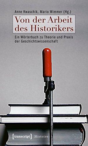Von der Arbeit des Historikers: Ein Wörterbuch zu Theorie und Praxis der Geschichtswissenschaft (Histoire)