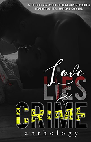 Love, Lies, & Crime: Anthology by [Blalock, Kimberly, Jamie, Danielle, Santiago, Imy, Shockey, Courtney, Toppen, Melissa, Barker, Freya, Kline, Addison, Kiden, Katheryn, Webb, Silla, Jesse Lorenzo]