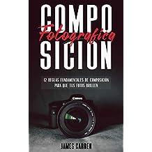 COMPOSICIÓN FOTOGRÁFICA: 12 Reglas Fundamentales de Composición Para que tus Fotos Brillen: Libro en Español - Photography Composition For Beginners Spanish Book Edition