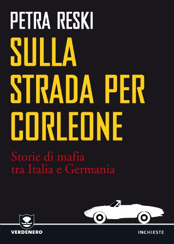 Sulla strada per Corleone. Come la mafia è arrivata in Germania (Verdenero. Storie di ecomafia) (Italian Edition)