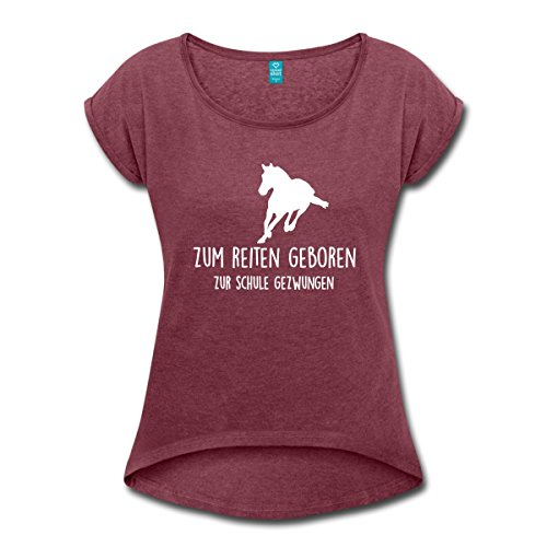 Spreadshirt Zum Reiten Geboren Zur Schule Gezwungen Frauen T-Shirt mit gerollten Ärmeln, S, Bordeauxrot meliert (Geboren T-shirt Mädchen)