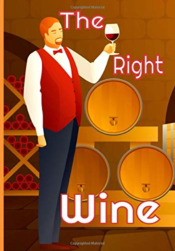 The right wine: This notebook is the ideal size for lovers of good wines to note the characteristics of their best wines.   121 pages 7X10 -