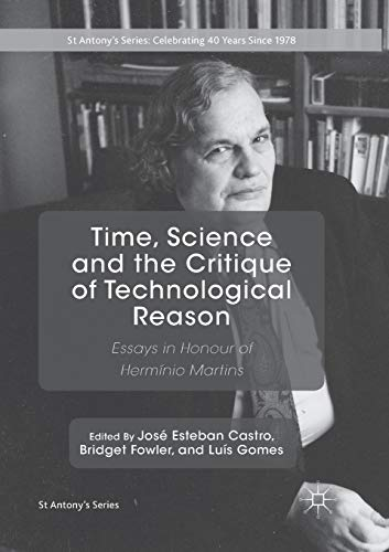 Time, Science and the Critique of Technological Reason: Essays in Honour of Hermínio Martins (St Antony's Series)