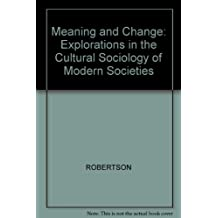 Meaning and Change: Explorations in the Cultural Sociology of Modern Societies