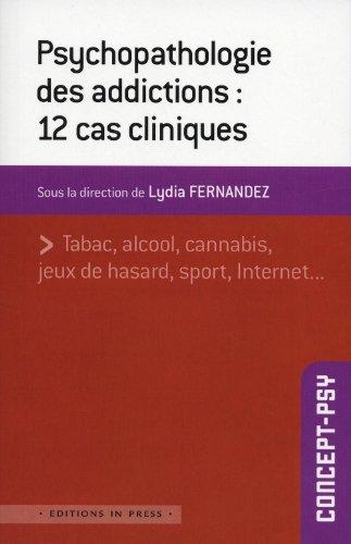 Psychopathologie des addictions : 12 cas cliniques par Lydia Fernandez