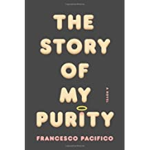The Story of My Purity: A Novel by Francesco Pacifico (2013-03-05)