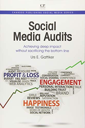 Social Media Audits: Achieving Deep Impact Without Sacrificing the Bottom Line (Chandos Publishing Social Media Series) -