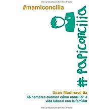 #papiconcilia: 46 hombres cuentan c?3mo conciliar la vida laboral con la familiar by Ms Usue Madinaveitia (2015-03-14)