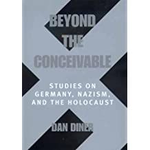 Beyond the Conceivable: Studies on Germany, Nazism, and the Holocaust (Weimar & Now: German Cultural Criticism)