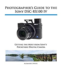 Photographer's Guide to the Sony Dsc-Rx100 IV (1937986470) | Amazon Products