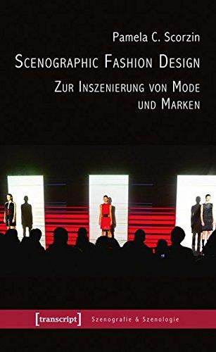 Scenographic Fashion Design - Zur Inszenierung von Mode und Marken (Szenografie & Szenologie)