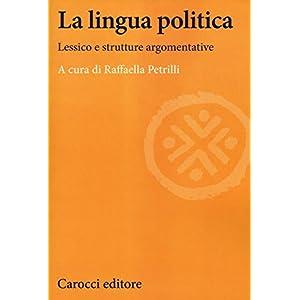La lingua politica. Lessico e strutture argomentat