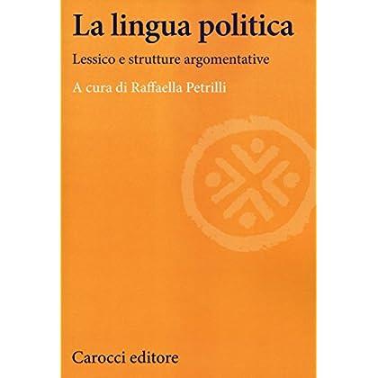 La Lingua Politica. Lessico E Strutture Argomentative