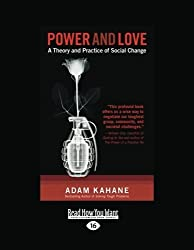Power and Love: A Theory and Practice of Social Change by Adam Kahane and Jeff Barnum (2012-12-28)