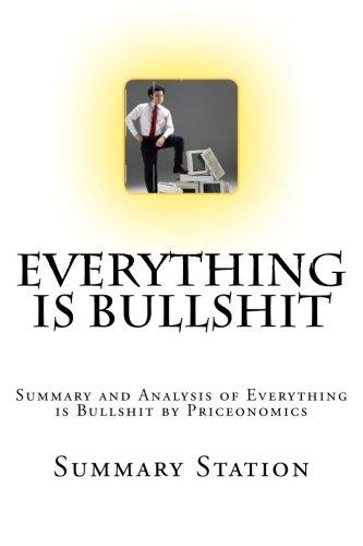Everything is Bullshit: Summary and Analysis of Everything is Bullshit by Priceonomics