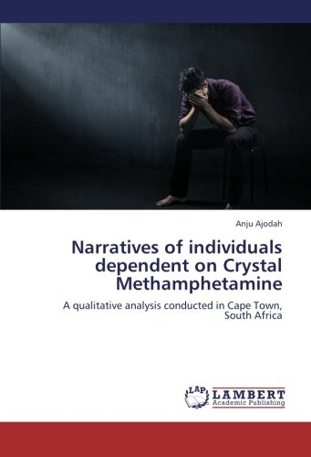 Narratives of individuals dependent on Crystal Methamphetamine: A qualitative analysis conducted in Cape Town, South Africa (Crystal Cape)