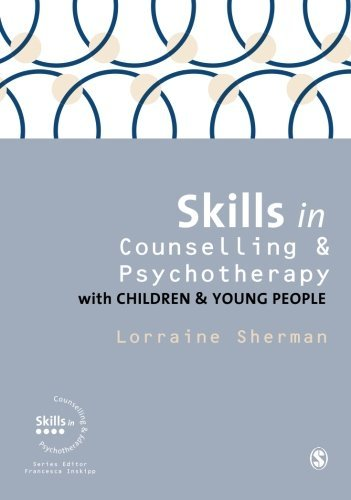 Skills in Counselling and Psychotherapy with Children and Young People (Skills in Counselling & Psyc: Written by Lorraine Sherman, 2014 Edition, Publisher: SAGE Publications Ltd [Paperback]