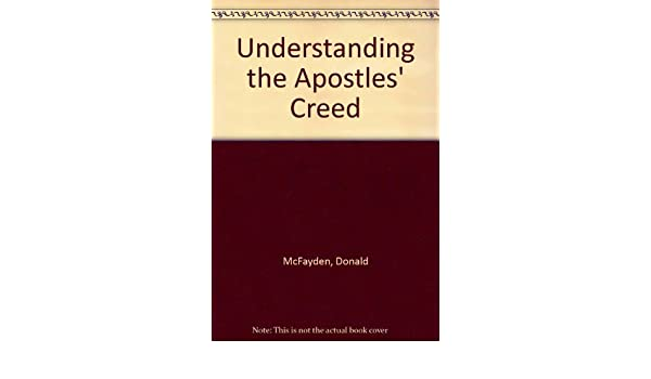 Understanding the Apostles' Creed: Amazon co uk: Donald McFayden: Books