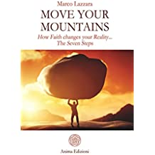 Move Your Mountains: How Faith changes your Reality... The Seven Steps