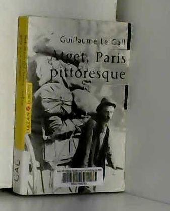 Atget, Paris pittoresque par Guillaume Le Gall