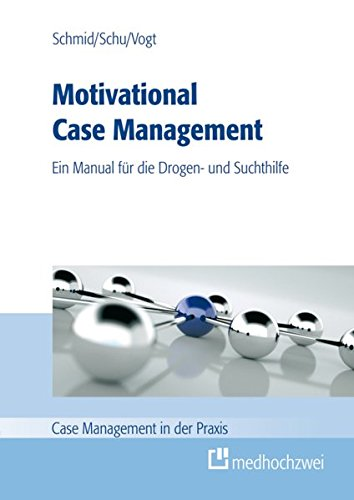 Motivational Case Management: Ein Manual für die Suchthilfe (Case Management in der Praxis)