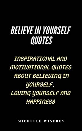 Believe In Yourself Quotes Inspirational And Motivational Quotes