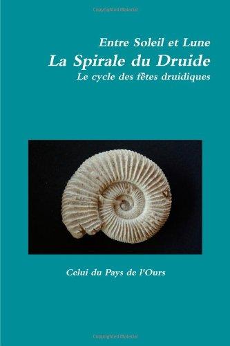 Entre Soleil Et Lune. La Spirale Du Druide. Le Cycle Des Fêtes Druidiques. par Celui Du Pays De L'Ours