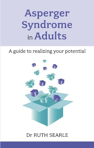 Asperger Syndrome in Adults: A guide to realising your potential (Overcoming Common Problems)