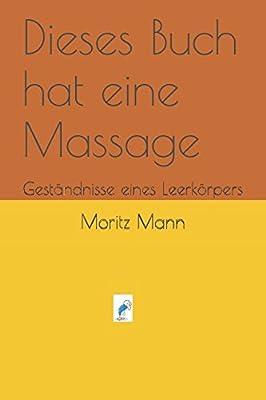 Dieses Buch hat eine Massage: Geständnisse eines Leerkörpers