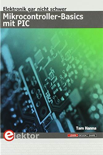 Mikrocontroller-Basics mit PIC: Elektronik gar nicht schwer