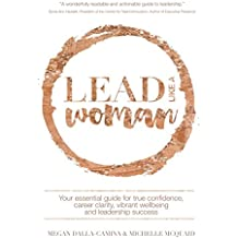 Lead Like A Woman: Your essential guide for true confidence, career clarity, vibrant wellbeing and leadership success (English Edition)