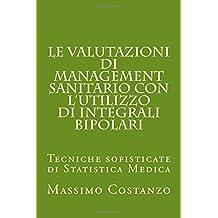 Le valutazioni di management sanitario con l'utilizzo di integrali bipolari: Tecniche sofisticate di Statistica Medica