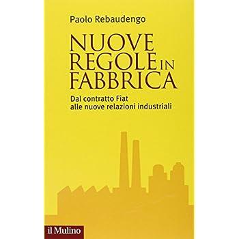 Nuove Regole In Fabbrica. Dal Contratto Fiat Alle Nuove Relazioni Industriali