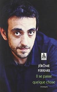 Il se passe quelque chose : Chroniques par Jérôme Ferrari