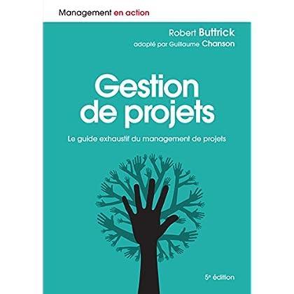 Gestion de projets: Le guide exhaustif du management de projets (Management en action)