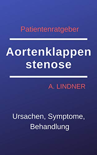 Patientenratgeber Aortenklappenstenose - Ursachen, Symptome, Behandlung por Anna Lindner