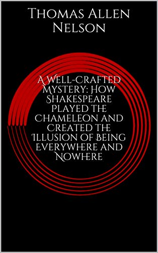 A Well-Crafted Mystery: How Shakespeare Played the Chameleon and Created the Illusion of Being Everywhere and Nowhere (English Edition)