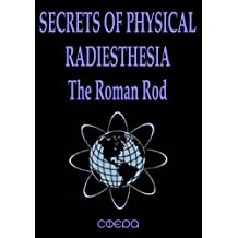 SECRETS OF PHYSICAL RADIESTHESIA: THE ROMAN ROD (Gravity Resonance) (English Edition)