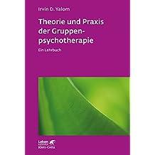 Theorie und Praxis der Gruppenpsychotherapie: Ein Lehrbuch (Leben lernen)