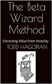 The Beta Wizard Method: Extracting Value From Volatility (English Edition) de [Hagopian, Todd]