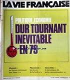 VIE FRANCAISE (LA) [No 1739] du 09/10/1978 - POLITIQUE - ECONOMIE - DUR TOURNANT INEVITABLE EN 79 - MONNAIE - LES SUISSES - PLACEMENTS - IMMOBILIER....