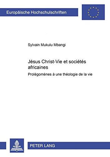 Jésus Christ-Vie Et Sociétés Africaines: Prolégomènes À Une Théologie de la Vie par Sylvain Mukulu Mbangi