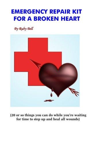 Emergency Repair Kit for a Broken Heart: Broken Heartie Handbook Ruby Bell